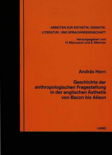 Geschichte der anthropologischen Fragestellung in der englischen Ästhetik von Bacon bis Alison...