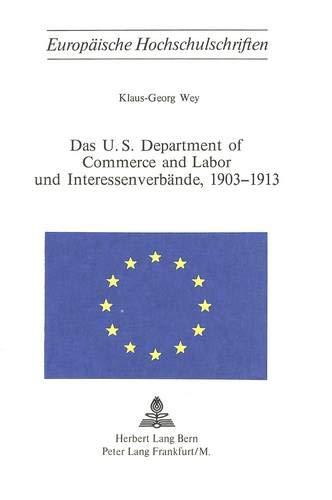 Das U.S. Department of Commerce and Labor und Interessenverbände, 1903-1913 (Europäische ...