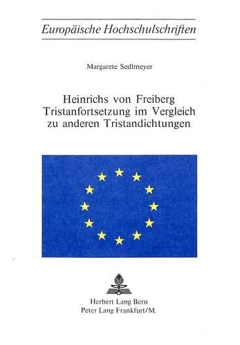 Heinrichs von Freiberg Tristanfortsetzung im Vergleich zu anderen Tristandichtungen (Europäische ...