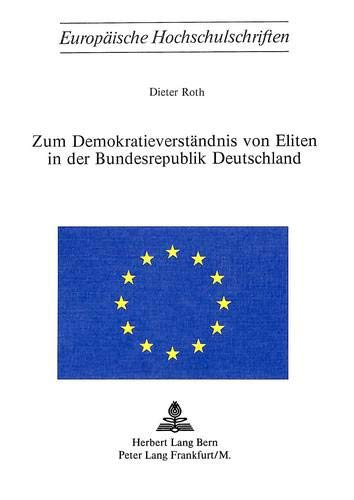 Zum Demokratieverständnis von Eliten in der Bundesrepublik Deutschland (Europäische Hochschulschriften / European University Studies / Publications Universitaires Européennes) (German Edition) (3261020296) by Dieter Roth