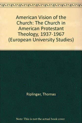 An American Vision of the Church The Church in American Protestan: RIPLINGER THOMAS