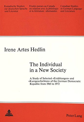 THE INDIVIDUAL IN A NEW SOCIETY A Study of Selected > and > of the German Democratic Republic...
