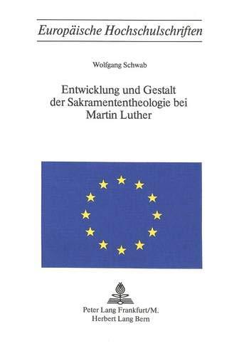Entwicklung und Gestalt der Sakramententheologie bei Martin Luther.: Schwab, Wolfgang