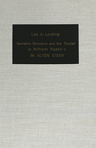 "Narrative Structure and the Reader in Wilhelm Raabe's ""Im Alten Eisen"": Lensing, Leo..."