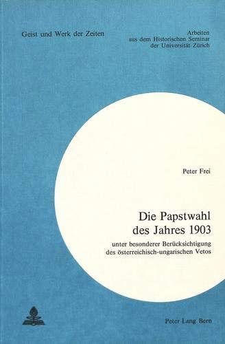 Die Papstwahl des Jahres 1903 Unter besonderer Berücksichtigung des ö...