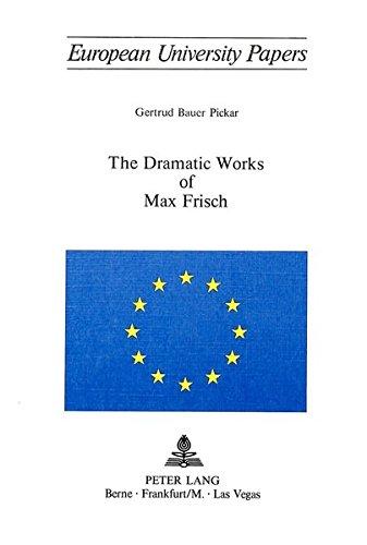The Dramatic Works of Max Frisch (Paperback): Gertrud Bauer Pickar