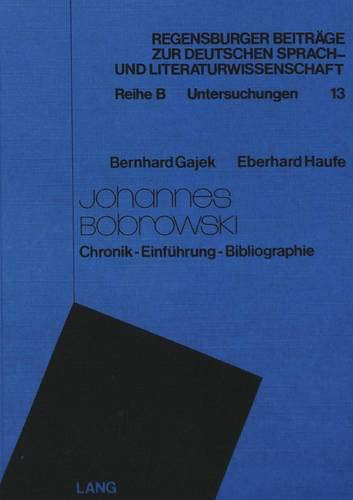 9783261022578: Johannes Bobrowski: Chronik-Einführung-Bibliographie (Regensburger Beiträge zur deutschen Sprach- und Literaturwissenschaft. Reihe B, Untersuchungen)