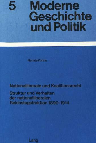 Nationalliberale Und Koalitionsrecht: Struktur U. Verhalten D. Nationalliberalen Reichstagsfraktion...