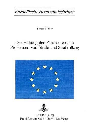 Die Haltung Der Parteien Zu Den Problemen Von Strafe Und Strafvollzug (Paperback): Teresa Muller, ...