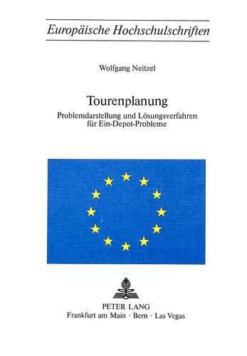 Tourenplanung: Problemdarstellung Und Loesungsverfahren Fuer Ein-Depot-Probleme (Paperback): ...