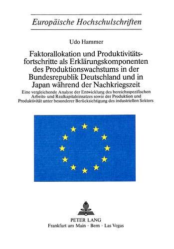 9783261024527: Faktorallokation und Produktivitätsfortschritte als Erklärungskomponenten des Produktionswachstums in der Bundesrepublik Deutschland und in Japan ... Universitaires Européennes) (German Edition)