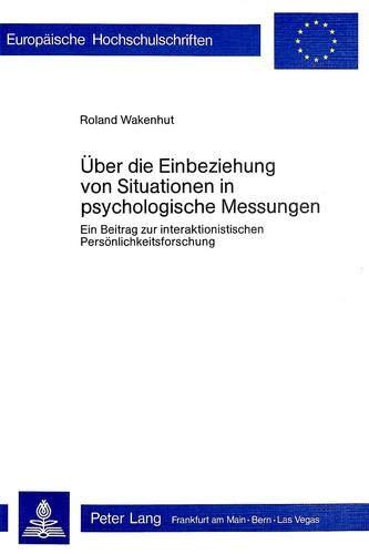 9783261024954: Über die Einbeziehung von Situationen in psychologische Messungen: Ein Beitrag zur interaktionistischen Persönlichkeitsforschung (Europäische ... Universitaires Européennes) (German Edition)