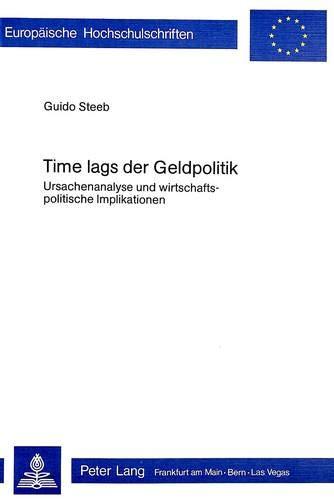 Time Lags Der Geldpolitik: Ursachenanalyse Und Wirtschaftspolitische Implikationen (Europaeische ...
