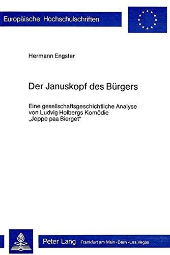 9783261025555: Der Januskopf des Bürgers: Eine gesellschaftsgeschichtliche Analyse von Ludvig Holbergs Komödie «Jeppe paa Bierget» (Europäische Hochschulschriften / ... Universitaires Européennes) (German Edition)