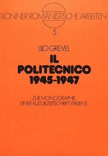 Il Politecnico 1945-1947: Zur Monographie Einer Kulturzeitschrift Italiens (Paperback): Lilo Grevel