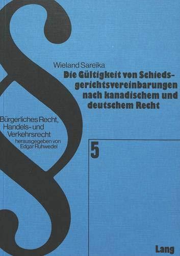 Die Gültigkeit von Schiedsgerichtsvereinbarungen nach kanadischem und deutschem Recht: Sareika...