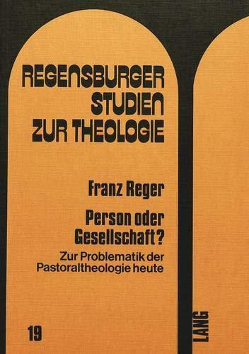 Person Oder Gesellschaft?: Zur Problematik Der Pastoraltheologie Heute (Paperback): Franz Reger