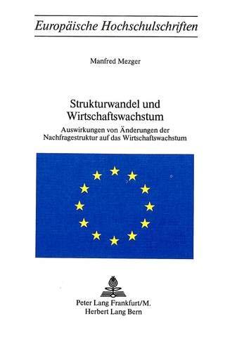 Strukturwandel Und Wirtschaftswachstum: Auswirkungen Von Aenderungen Der Nachfragestruktur Auf Das ...