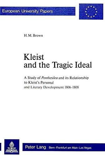 Kleist and the Tragic Ideal: A Study of Penthesilea and Its Relationship to Kleist's Personal ...