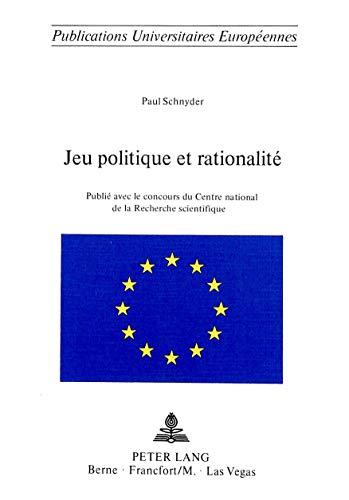 9783261029706: Jeu politique et rationalité: Publié avec le concours du Centre national de la Recherche scientifique (Europäische Hochschulschriften / European ... Universitaires Européennes) (French Edition)
