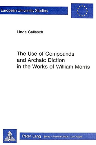 The Use of Compounds and Archaic Diction in the Works of William Morris (Europäische ...