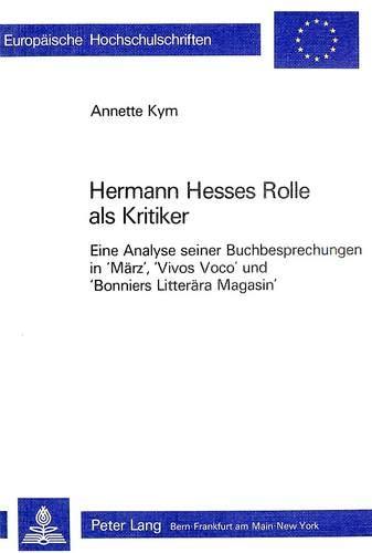 """Hermann Hesses Rolle ALS Kritiker: Eine Analyse Seiner Buchbesprechungen in """"Marz, """" &..."""