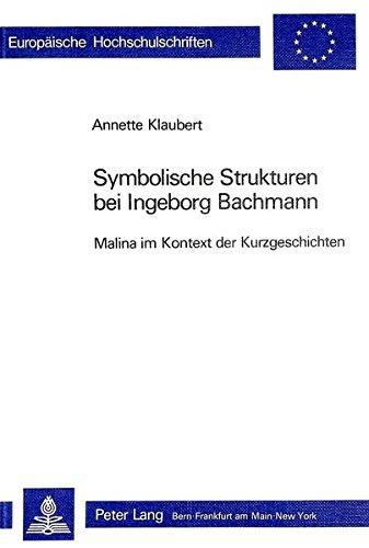 Symbolische Strukturen bei Ingeborg Bachmann: Malina im: Klaubert, Annette