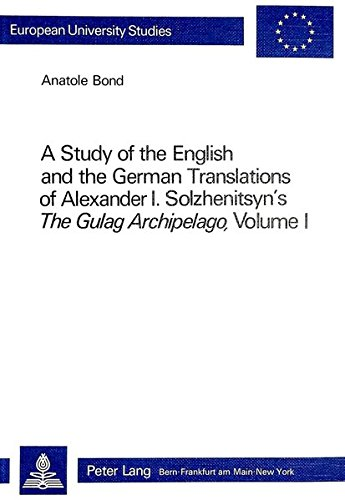 A Study of the English and the German Translations of Alexander I. Solzhenitsyn's The Gulag ...