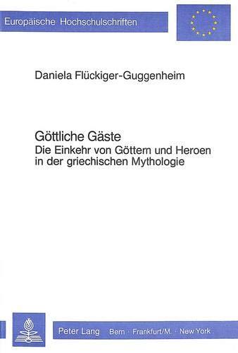 9783261034113: Göttliche Gäste: Die Einkehr von Göttern und Heroen in der griechischen Mythologie (Europäische Hochschulschriften. Reihe 3, Geschichte und ihre Hilfswissenschaften)