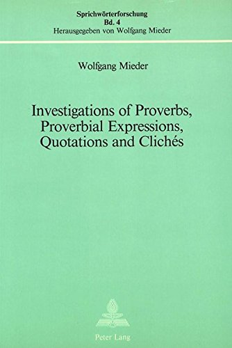 Investigations of Proverbs, Proverbial Expressions, Quotations and Cliches: Mieder, Wolfgang
