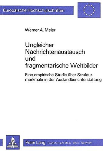 Ungleicher Nachrichtenaustausch und fragmentarische Weltbilder: Werner A. Meier
