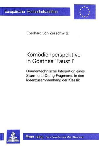 9783261034663: Komödienperspektive in Goethes Faust I: Dramentechnische Integration eines Sturm-und-Drang-Fragments in den Ideenzusammenhang der Klassik (Europäische ... Universitaires Européennes) (German Edition)