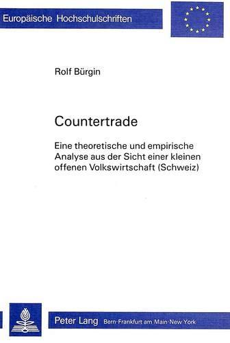 Countertrade: Eine theoretische und empirische Analyse aus der Sicht einer kleinen offenen ...