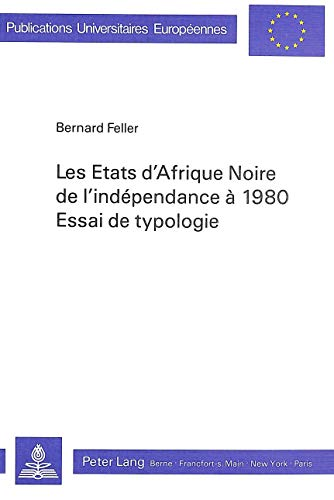 Les Etats D'Afrique Noire de L'Independance a 1980. Essai de Typologie (Paperback): Bernard...