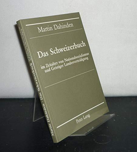 Das Schweizerbuch im Zeitalter von Nationalsozialismus und: Dahinden, Martin.