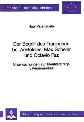 9783261038340: Der Begriff des Tragischen bei Aristoteles, Max Scheler und Octavio Paz: Untersuchungen zur Identitätsfrage Lateinamerikas (Europäische ... Universitaires Européennes) (German Edition)