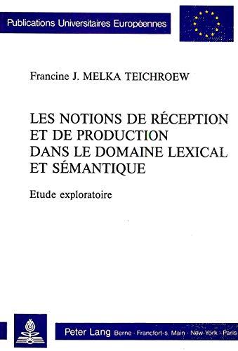 Les notions de réception et de production dans le domaine lexical et sémantique. ...