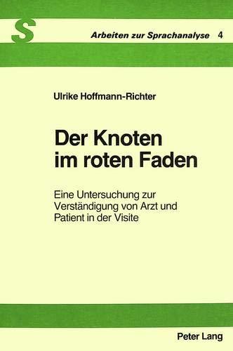 Der Knoten Im Roten Faden: Eine Untersuchung Zur Verstaendigung Von Arzt Und Patient in Der Visite:...