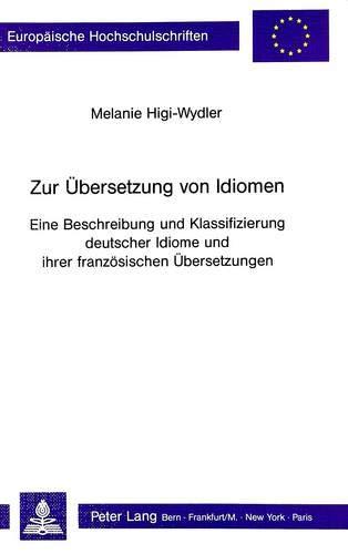 Zur Übersetzung von Idiomen Eine Beschreibung und Klassifizierung deutscher Idiome und ihrer ...