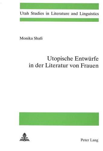 Utopische Entwuerfe in Der Literatur Von Frauen: Monika Shafi
