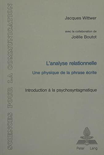 9783261042552: L'analyse relationnelle: Une physique de la phrase écrite- Introduction à la psychosyntagmatique (Sciences pour la communication) (French Edition)
