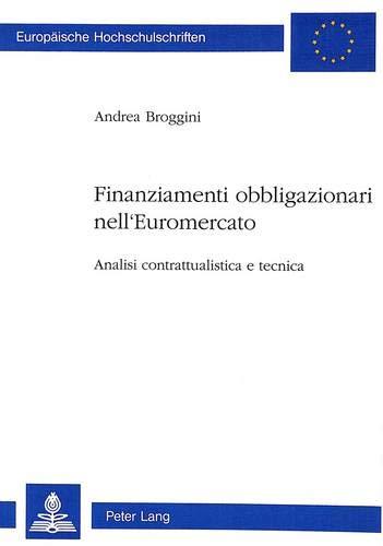 Finanziamenti obbligazionari nell' Euromercato Analisi contrattualistica e tecnica: Broggini, ...