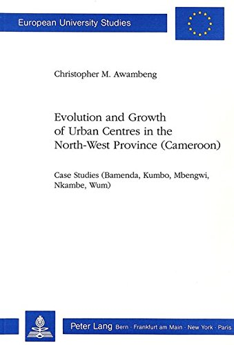 9783261044013: Evolution and Growth of Urban Centres in the North-West Province (Cameroon): Case Studies (Bamenda, Kumbo, Mbengwi, Nkambe, Wum) (Europäische ... / Publications Universitaires Européennes)