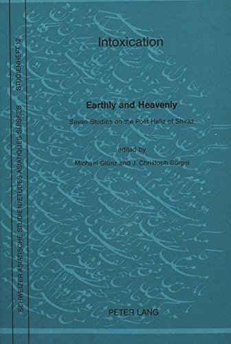 Intoxication, Earthly and Heavenly: Seven Studies on the Poet Hafiz of Shiraz (Swiss Asian studies)