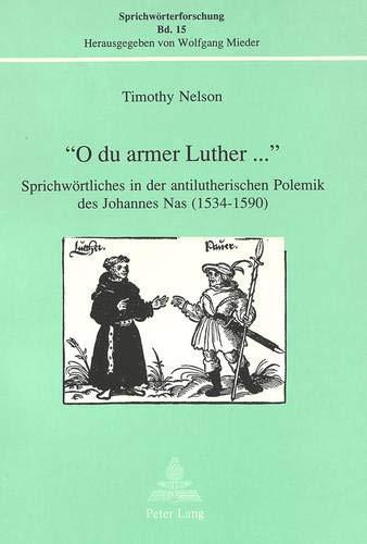 """O Du Armer Luther."""" Sprichwortliches in Der Antilutherischen Polemik Des Johannes Nas (1534-..."""