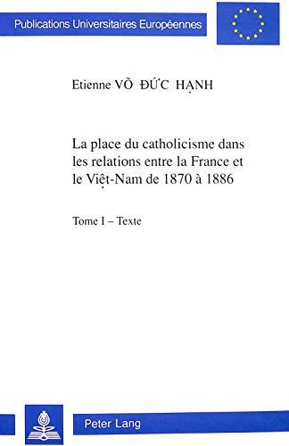 9783261044273: La place du catholicisme dans les relations entre la France et le Viet-Nam de 1870 à 1886 (Publications universitaires européennes. sér. 31)