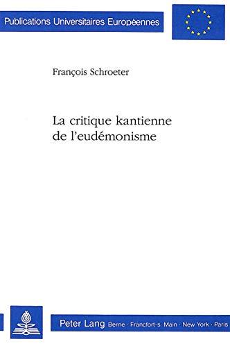 La critique kantienne de l eudémonisme.: Kant, Immanuel. Schroeter, F.