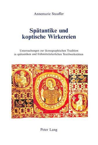 9783261044785: Spaetantike Und Koptische Wirkereien: Untersuchungen Zur Ikonographischen Tradition in Spaetantiken Und Fruehmittelalterlichen Textilwerkstaetten