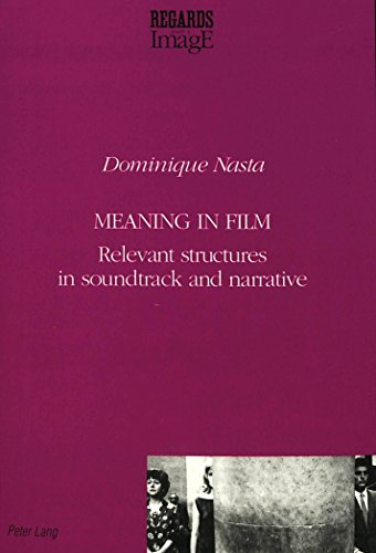 Meaning in Film: Relevant Structures in Soundtrack and Narrative: Nasta, Dominique