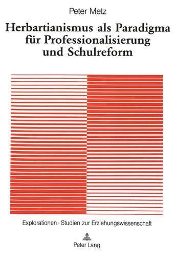 Herbartianismus als Paradigma für Professionalisierung und Schulreform: Ein Beitrag zur Bündner ...